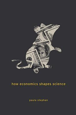 How Economics Shapes Science by Paula Stephan