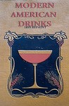 Modern American Drinks 1895 Reprint: How to Mix and Serve All Kinds of Cups and Drinks