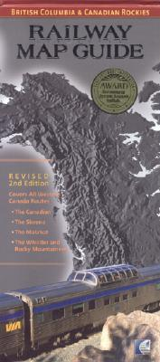 Railway Map Guide: British Columbia & Canadian Rockies (Revised 2nd Edition)