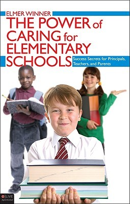 The Power of Caring for Elementary Schools: Success Secrets for Principals, Teachers, and Parents