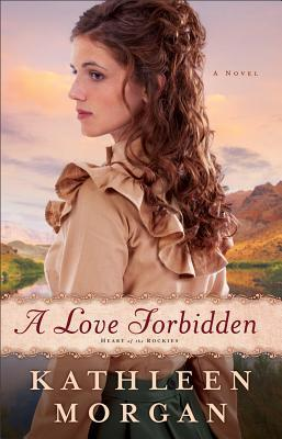 A Love Forbidden (Heart of the Rockies, #2)