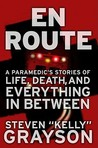 En Route: A Paramedic's Stories of Life, Death, and Everything in Between