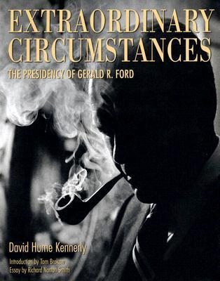 Extraordinary Circumstances: The Presidency of Gerald R. Ford