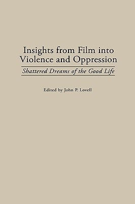 Insights from Film Into Violence and Oppression: Shattered Dreams of the Good Life