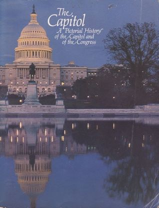 The Capitol: A Pictorial History of the Capitol and of the Congress