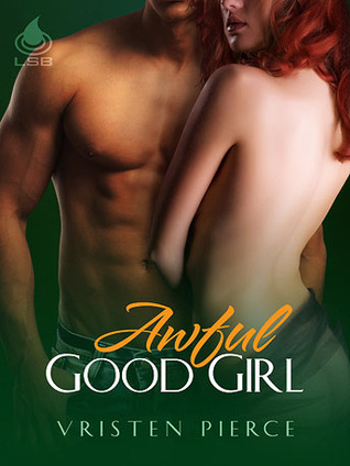 Awful Good Girl by Vristen Pierce