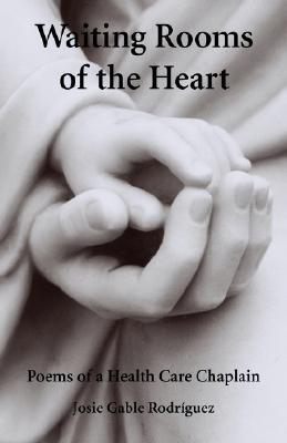Waiting Rooms of the Heart: Poems of a Health Care Chaplain