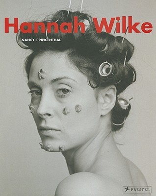 Ebook Hannah Wilke by Nancy Princenthal read!