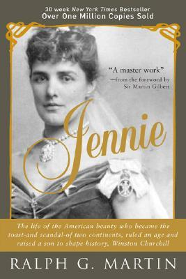 Jennie:  The Life of the American Beauty Who Became the Toast�and Scandal�of Two Continents, Ruled an Age and Raised a Son�Winston Churchill�Who Shaped History