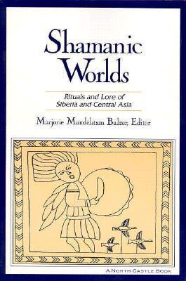 Shamanic Worlds by Marjorie Mandelstam Balzer