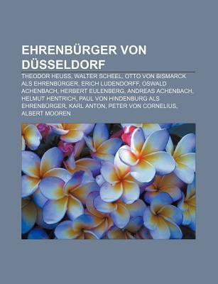 Ehrenburger Von Dusseldorf: Theodor Heuss, Walter Scheel, Otto Von Bismarck ALS Ehrenburger, Erich Ludendorff, Oswald Achenbach