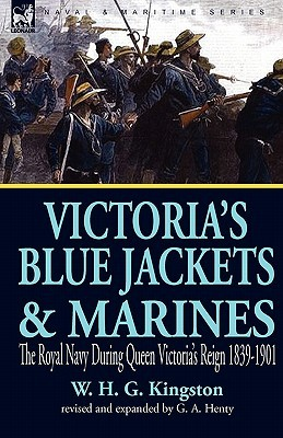 Victoria's Blue Jackets & Marines: The Royal Navy During Queen Victoria's Reign 1839-1901