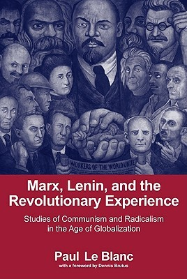 Marx, Lenin, and the Revolutionary Experience by Paul Le Blanc