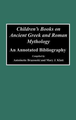 Children's Books on Ancient Greek and Roman Mythology: An Annotated Bibliography