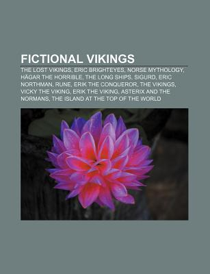 Fictional Vikings: The Lost Vikings, Eric Brighteyes, Norse Mythology, Hagar the Horrible, the Long Ships, Sigurd, Eric Northman, Rune
