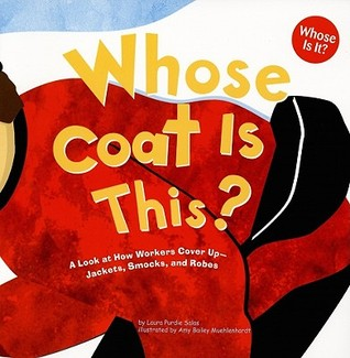 Whose Coat Is This?: A Look at How Workers Cover Up - Jackets, Smocks, and Robes 978-1404819740 por Laura Purdie Salas PDF FB2