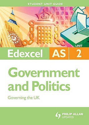 Edexcel As Government And Politics: Unit 2: Governing The Uk