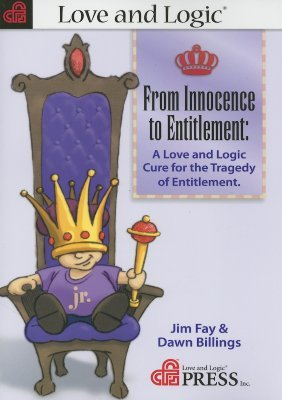 "From Innocence to Entitlement: A ""Love and Logic"" Cure for the Tragedy of Entitlement"