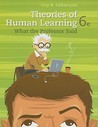 Theories of Human Learning: What the Professor Said