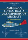 American Flying Boats and Amphibious Aircraft: An Illustrated History
