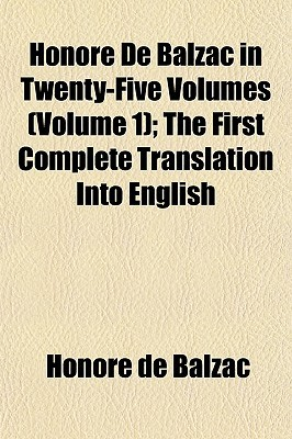 Honoré De Balzac in Twenty-Five Volumes (Volume 1) (At the sign of the cat and racket.--The Sceaux ball.--The purse.--The vendetta.--Madame Firmiani.--A daughter of Eve.--Letters of two brides); The First Complete Translation Into English