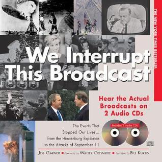 We Interrupt This Broadcast: The Events That Stopped Our Lives...from the Hindenburg Explosion to the Attacks of September 11