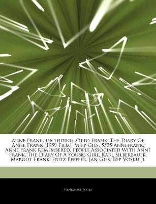 Articles on Anne Frank, Including: Otto Frank, the Diary of Anne Frank (1959 Film), Miep Gies, 5535 Annefrank, Anne Frank Remembered, People Associated with Anne Frank, the Diary of a Young Girl, Karl Silberbauer, Margot Frank
