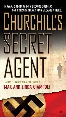 Churchill S Secret Agent A Novel Based On A True Story By Max Ciampoli