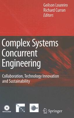 Complex Systems Concurrent Engineering: Collaboration, Technology Innovation and Sustainability [With CDROM]