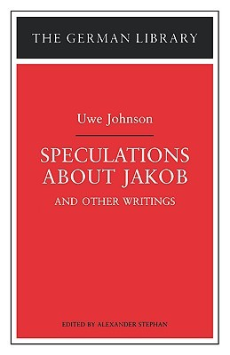 Speculations about Jakob: Uwe Johnson: and other writings