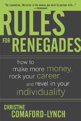 Rules for Renegades: 10 Secrets to Getting What You Want From a Buddhist Monk-Geisha Trainee Entrepreneur-Self-Made Millionaire