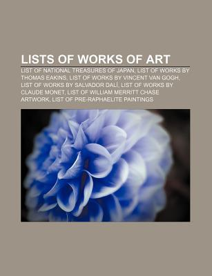 Lists of Works of Art: List of National Treasures of Japan, List of Works by Thomas Eakins, List of Works by Vincent Van Gogh