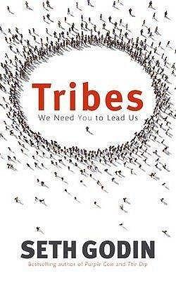 Tribes We Need You to Lead Us. Seth Godin