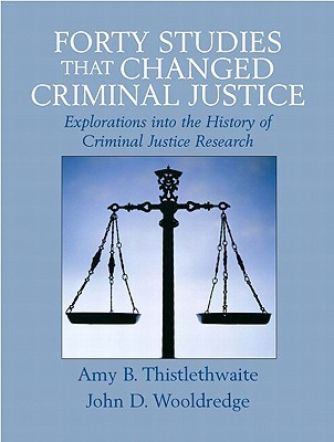 Forty Studies That Changed Criminal Justice: Explorations Into the History of Criminal Justice Research