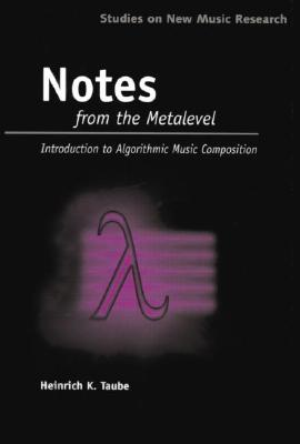 Notes from the Metalevel: Introduction to Algorithmic Music Composition [With CDROM]