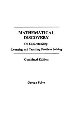 Mathematical Discovery on Understanding, Learning and Teachin... by George Pólya