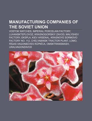 Manufacturing Companies of the Soviet Union: Vostok Watches, Imperial Porcelain Factory, Luhanskteplovoz, Krasnogorskiy Zavod, Malyshev Factory