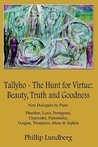 Tallyho - The Hunt for Virtue: Beauty, Truth and Goodness: Nine Dialogues by Plato: Phaedrus, Lysis, Protagoras, Charmides, Parmenides, Gorgias, Thea