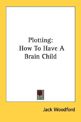Plotting: How to Have a Brain Child