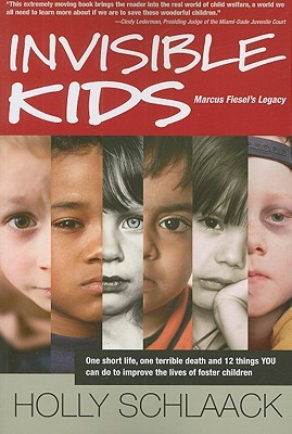 Invisible Kids: Marcus Fiesel's Legacy: One Short Life, One Terrible Death and 12 Things YOU Can Do to Improve the Lives of Foster Children