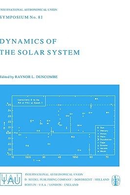 Dynamics of the Solar System: Symposium No. 81 Proceedings of the 81st Symposium of the International Astronomical Union Held in Tokyo, Japan, 23 26 May, 1978