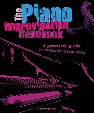The Piano Improvisation Handbook: A Practical Guide to Musical Invention [With CD (Audio)]