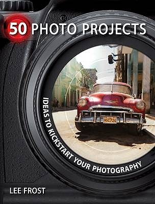 50 Photo Projects by Lee Frost