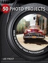 50 Photo Projects: Creative Ideas To Kick Start Your Photography