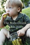 The Kids Drank Pickle Juice by Martie Byrd