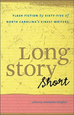Long Story Short: Flash Fiction by Sixty-five of North Carolina's Finest Writers
