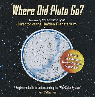 "Where Did Pluto Go?: A Beginner's Guide to Understanding the ""New"" Solar System"
