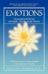 Emotions: Transforming Anger, Fear and Pain: Creating Heart-Centeredness in a Turbulent World