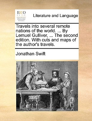 Travels Into Several Remote Nations of the World. ... by Lemuel Gulliver, ... the Second Edition. with Cuts and Maps of the Author's Travels.