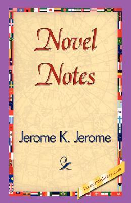 Novel Notes by Jerome K. Jerome